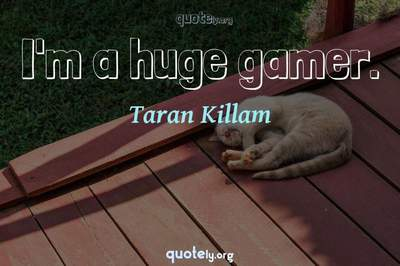 Photo Quote of I'm a huge gamer.
