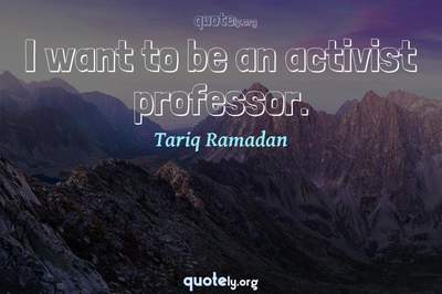 Photo Quote of I want to be an activist professor.