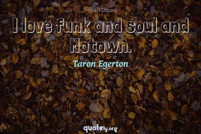 Photo Quote of I love funk and soul and Motown.