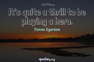 Photo Quote of It's quite a thrill to be playing a hero.