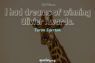 Photo Quote of I had dreams of winning Olivier Awards.