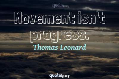 Photo Quote of Movement isn't progress.