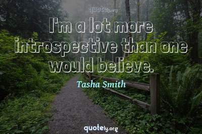 Photo Quote of I'm a lot more introspective than one would believe.