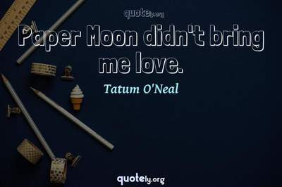Photo Quote of Paper Moon didn't bring me love.