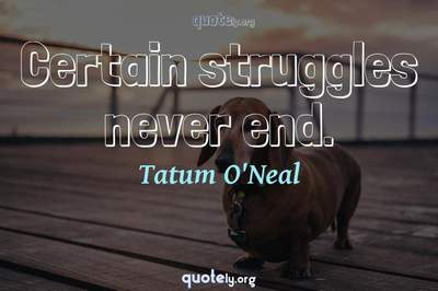 Photo Quote of Certain struggles never end.