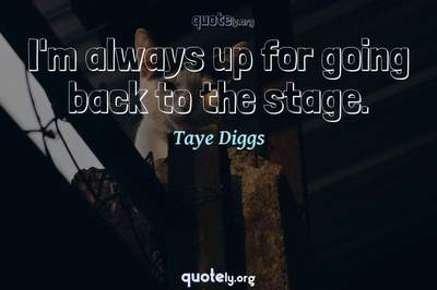 Photo Quote of I'm always up for going back to the stage.