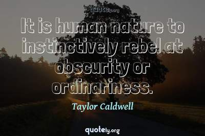 Photo Quote of It is human nature to instinctively rebel at obscurity or ordinariness.