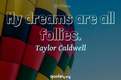 Photo Quote of My dreams are all follies.