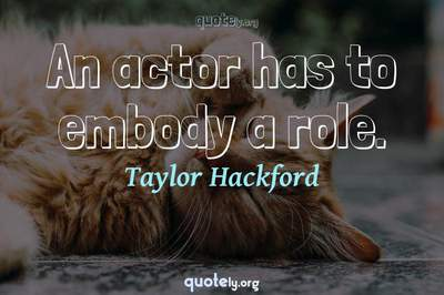 Photo Quote of An actor has to embody a role.
