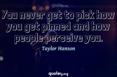 Photo Quote of You never get to pick how you get pinned and how people perceive you.