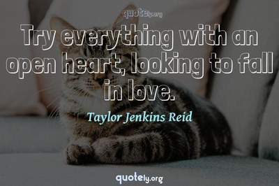 Photo Quote of Try everything with an open heart, looking to fall in love.