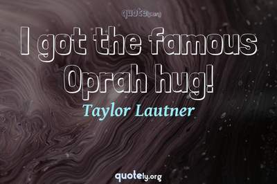Photo Quote of I got the famous Oprah hug!