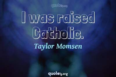 Photo Quote of I was raised Catholic.