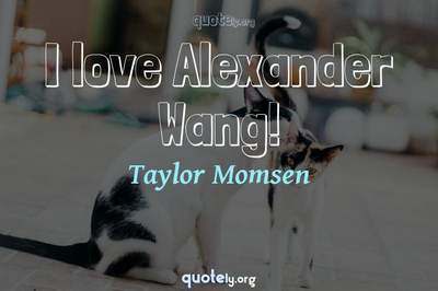 Photo Quote of I love Alexander Wang!