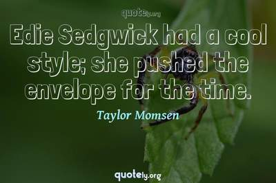 Photo Quote of Edie Sedgwick had a cool style; she pushed the envelope for the time.