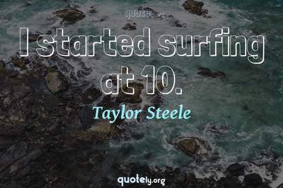 Photo Quote of I started surfing at 10.