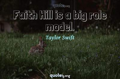 Photo Quote of Faith Hill is a big role model.