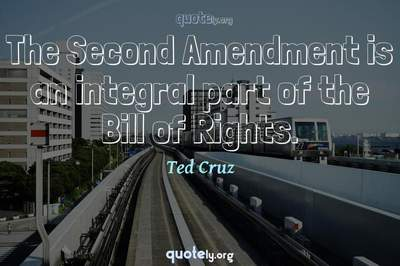 Photo Quote of The Second Amendment is an integral part of the Bill of Rights.