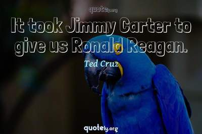 Photo Quote of It took Jimmy Carter to give us Ronald Reagan.