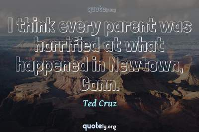 Photo Quote of I think every parent was horrified at what happened in Newtown, Conn.