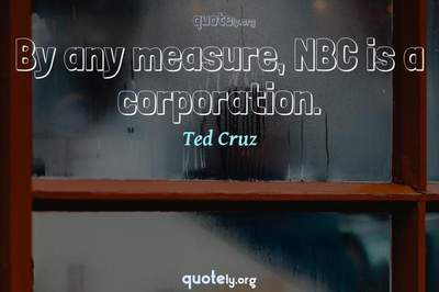 Photo Quote of By any measure, NBC is a corporation.
