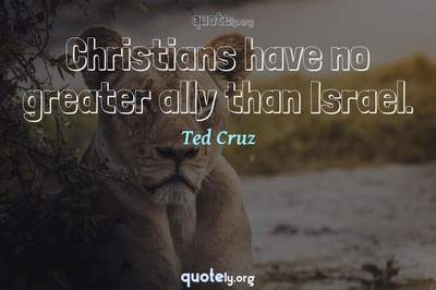 Photo Quote of Christians have no greater ally than Israel.