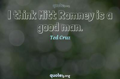 Photo Quote of I think Mitt Romney is a good man.
