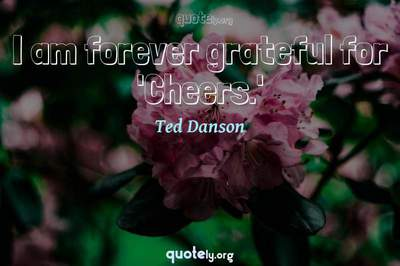 Photo Quote of I am forever grateful for 'Cheers.'