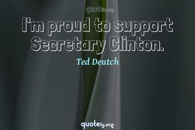 Photo Quote of I'm proud to support Secretary Clinton.