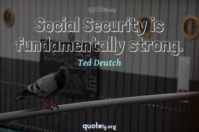 Photo Quote of Social Security is fundamentally strong.