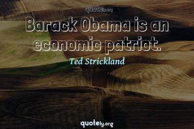 Photo Quote of Barack Obama is an economic patriot.