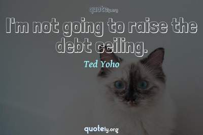 Photo Quote of I'm not going to raise the debt ceiling.