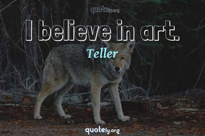 Photo Quote of I believe in art.