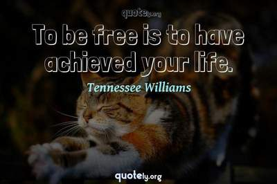Photo Quote of To be free is to have achieved your life.