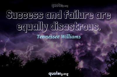 Photo Quote of Success and failure are equally disastrous.