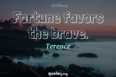 Photo Quote of Fortune favors the brave.