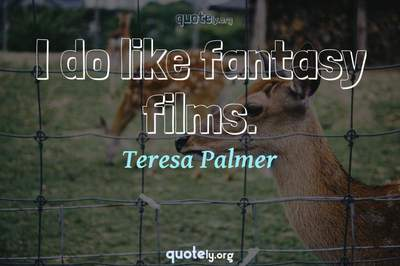 Photo Quote of I do like fantasy films.