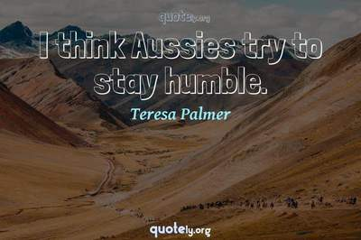 Photo Quote of I think Aussies try to stay humble.