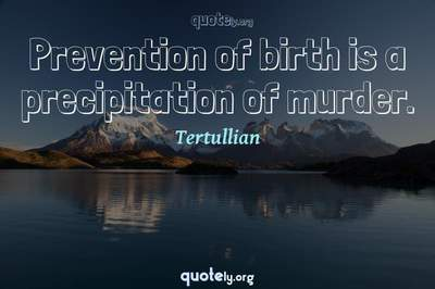 Photo Quote of Prevention of birth is a precipitation of murder.