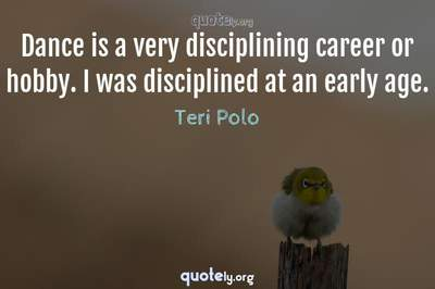 Photo Quote of Dance is a very disciplining career or hobby. I was disciplined at an early age.