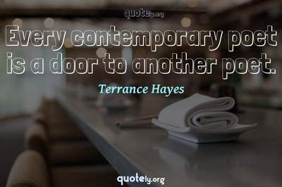 Photo Quote of Every contemporary poet is a door to another poet.