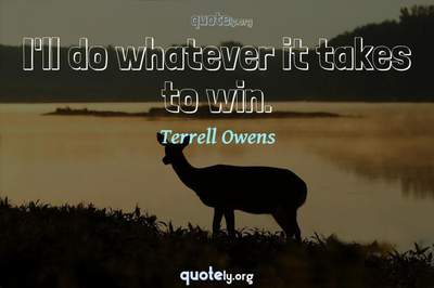 Photo Quote of I'll do whatever it takes to win.