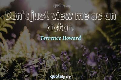 Photo Quote of Don't just view me as an actor.