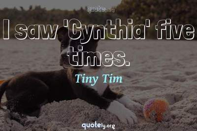 Photo Quote of I saw 'Cynthia' five times.