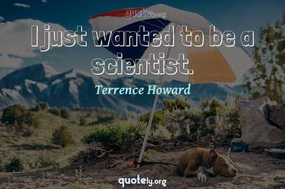 Photo Quote of I just wanted to be a scientist.