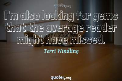 Photo Quote of I'm also looking for gems that the average reader might have missed.