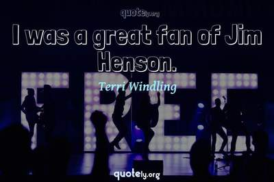 Photo Quote of I was a great fan of Jim Henson.