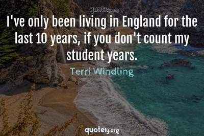 Photo Quote of I've only been living in England for the last 10 years, if you don't count my student years.
