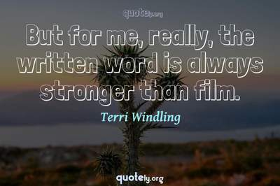 Photo Quote of But for me, really, the written word is always stronger than film.