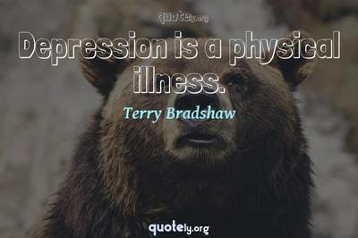 Photo Quote of Depression is a physical illness.